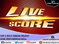Top 5 Situs Terbaik melihat Hasil Live Skor Pertandingan Bola - Pusat Judi