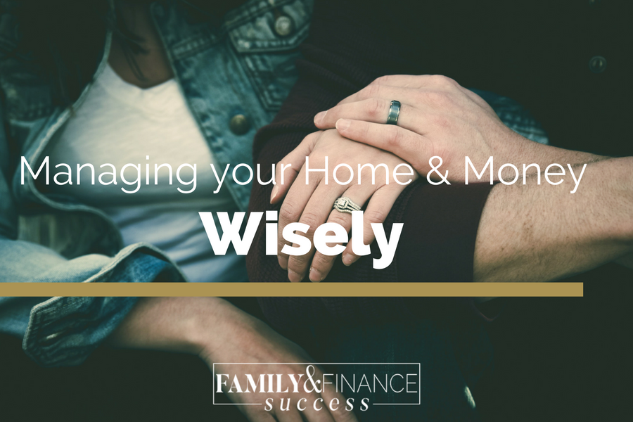 How to Manage your Home and Money Wisely with Family and Finance Success as your resource and guide