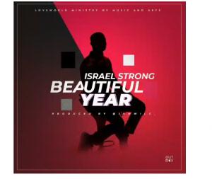 DOWNLOAD MUSIC+LYRICS: ISRAEL STRONG BEAUTIFUL YEAR  mp3