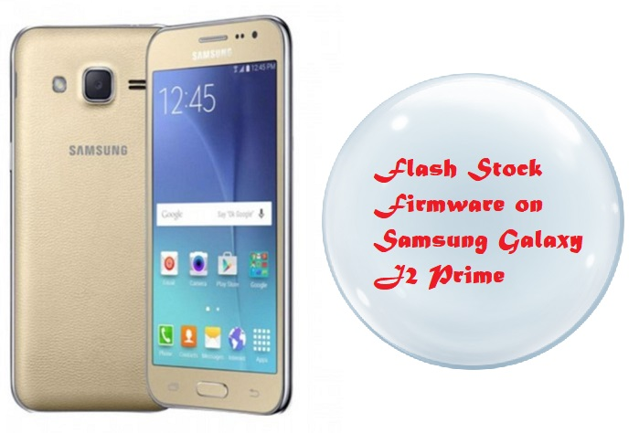 How to Flash Stock Firmware on Samsung Galaxy J2 Prime (SM-G532MT