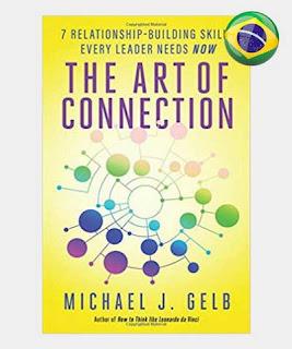 Resumo Livro a arte da conexão 7 habilidades de construção de relacionamentos que cada líder precisa agora