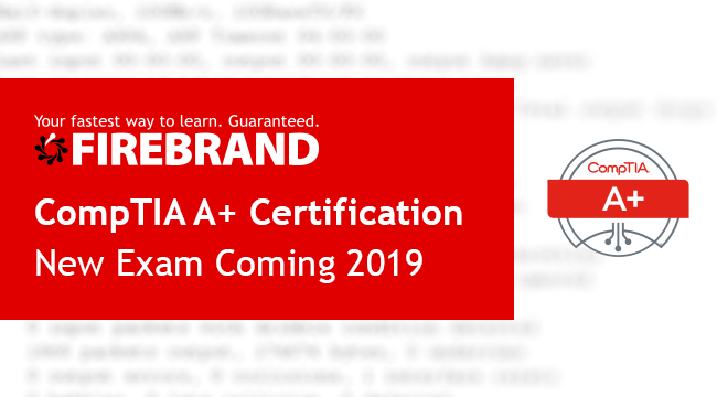 CompTIA A+ Certification, New Exam in 2019