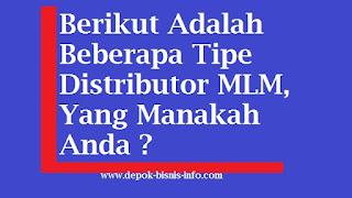 Bisnis, Bisnis MLM, Distributor MLM, Tipe Distributor MLM