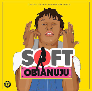 MUSIC : Soft - Obianuju (Prod by LEO) @Officialsoft_