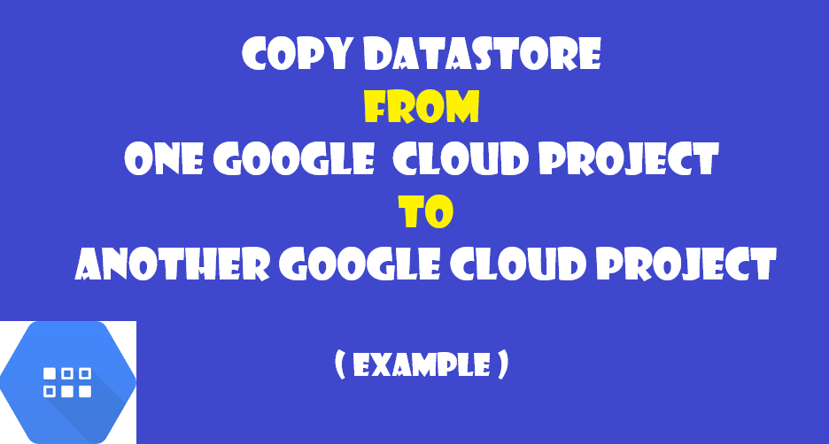 copy datastore from one project to another project example