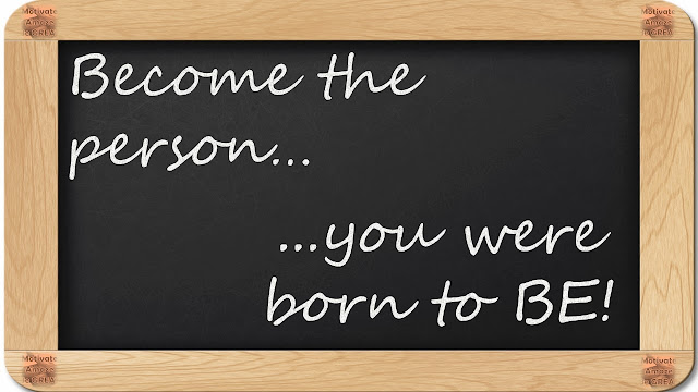 "8 Inspirational Messages They Never Told You At School: ""Become the person...you were born to BE"""