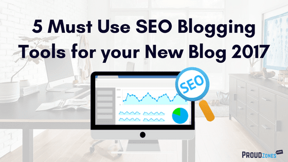 5 Must Use SEO Blogging Tools for your New Blog
