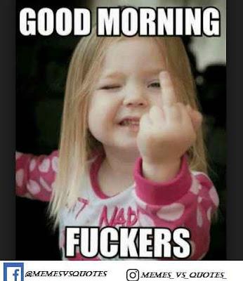 Good Morning Fuckers