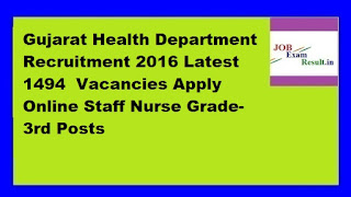 Gujarat Health Department Recruitment 2016 Latest 1494  Vacancies Apply Online Staff Nurse Grade-3rd Posts