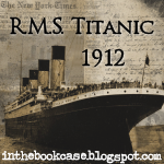 1912, Titanic! A series of posts at www.inthebookcase.blogspot.com