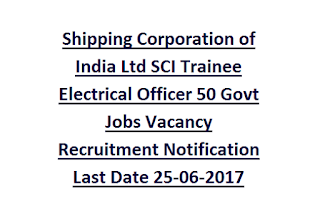 Shipping Corporation of India Ltd SCI Trainee Electrical Officer 50 Govt Jobs Vacancy Recruitment Notification Last Date 25-06-2017