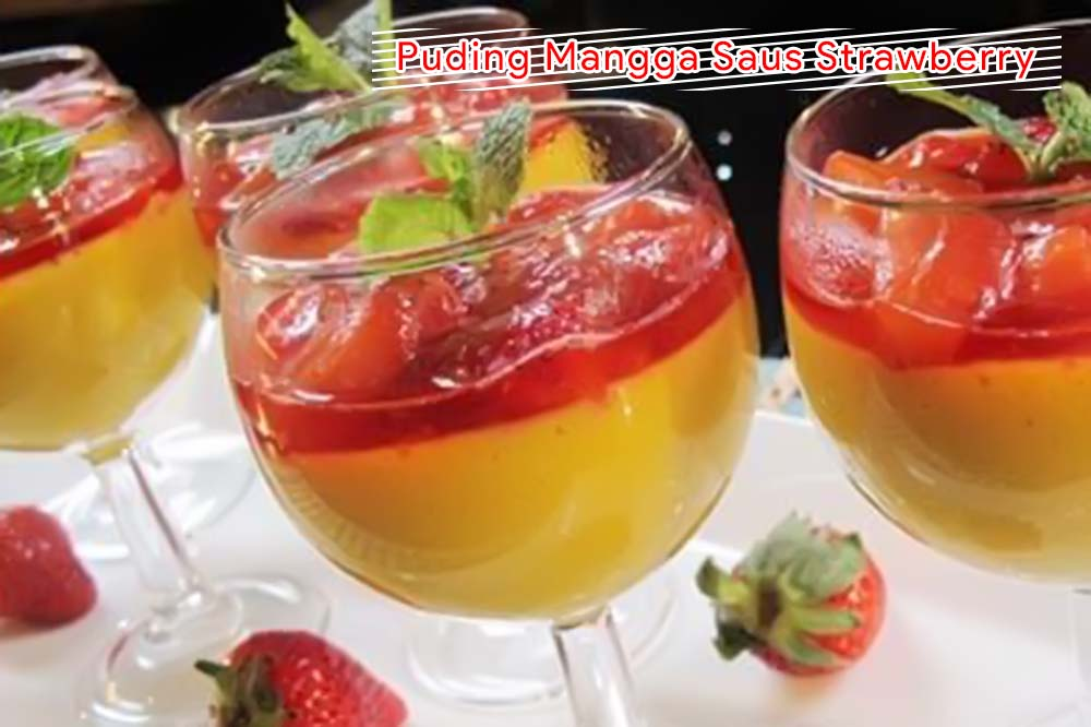Membuat Puding Mangga Saus Strawberry Yang Segar Untuk Berbuka Puasa