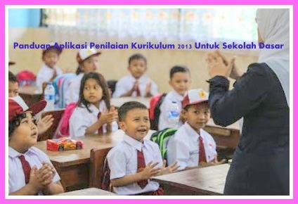 Panduan Aplikasi Penilaian Kurikulum 2013 Untuk Sekolah Dasar