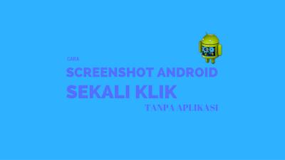 Cara Mudah Screenshot Android tanpa Ribet