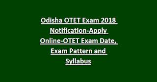 Odisha OTET Exam 2018 Notification-Apply Online-OTET Exam Date, Exam Pattern and Syllabus