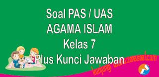 Soal latihan ulangan terbaru untuk Penilaian Akhir Semester  Soal PAS Agama Islam Semester 1 Kelas 7 Lengkap Kunci Jawaban