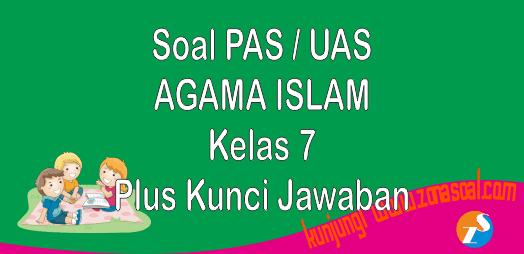 Soal PAS Agama Islam Semester 1 Kelas 7 Lengkap Kunci Jawaban