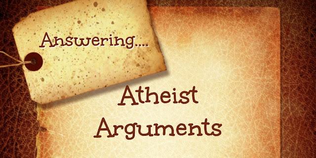 Responding to Atheist Arguments
