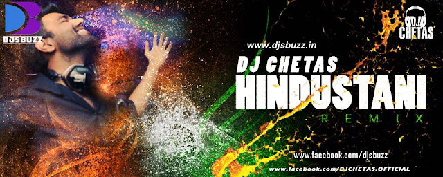 HINDUSTANI REMIX BY DJ CHETAS [INDEPENDENCE DAY SPECIAL]