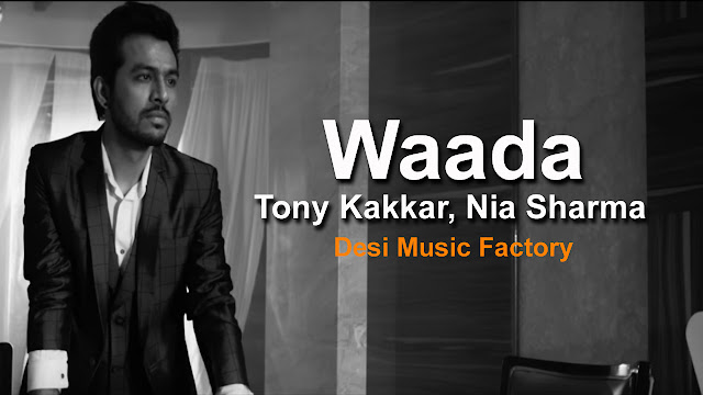 Tony Kakkar Song Waada Lyrics - Nia Sharma