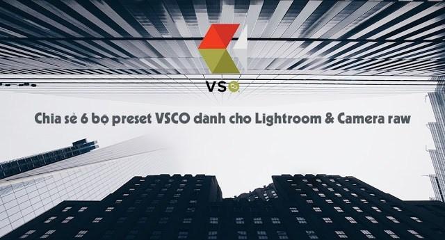 [Share] Download bộ preset VSCO dành cho Lightroom và Camera RAW trị giá 350$