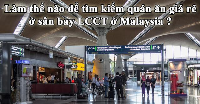 Làm thế nào để tìm kiếm quán ăn giá rẻ ở sân bay LCCT ở Malaysia ?
