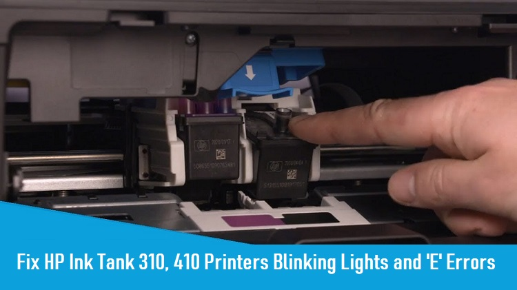 Fix HP Ink Tank 310, 410 Printers Blinking Lights and 'E' Errors