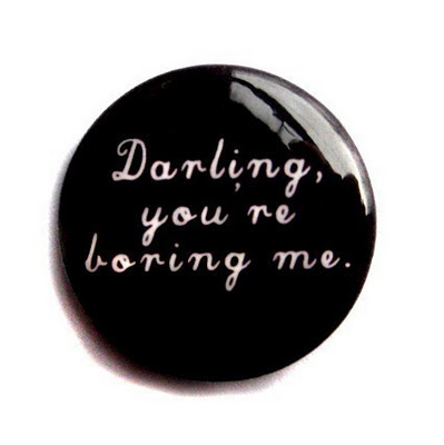 darling, you're boring me