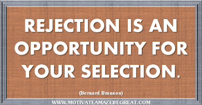 "36 Success Quotes To Motivate And Inspire You: ""Rejection is an opportunity for your selection."" ― Bernard Branson"