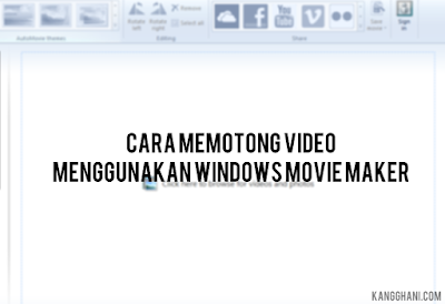 Cara Memotong Video Menggunakan Windows Movie Maker