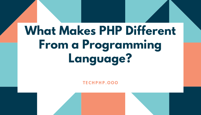 What Makes PHP Different From a Programming Language?