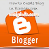 How To Create A free Blog On BlogSpot – Turn Your Passion Into Money