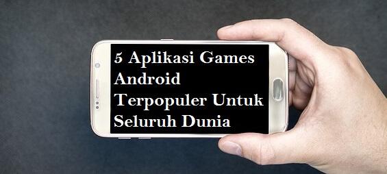5 Aplikasi Games Android Terpopuler Untuk Di Seluruh Dunia