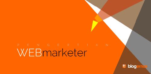 Kupas Tuntas Pengertian Web Marketer