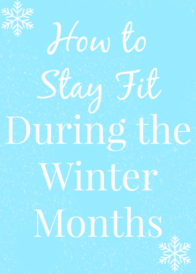 How to Stay Fit During the Winter Months