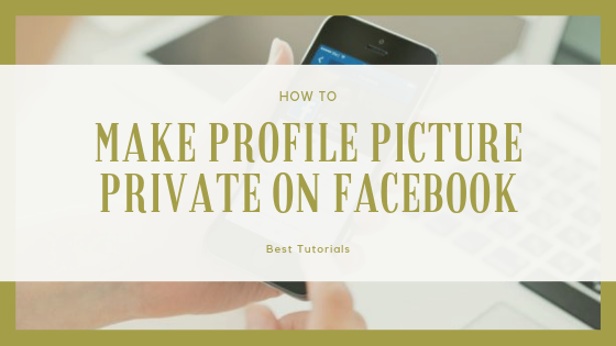 How To Private My Profile Picture On Facebook<br/>