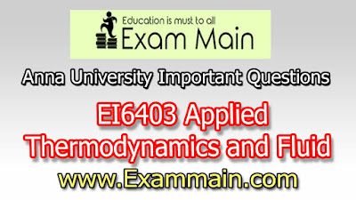 EI6403 APPLIED THERMODYNAMICS AND FLUID DYNAMICS | Important  Questions | Question bank | Syllabus | Model and Previous Question papers | Download PDF