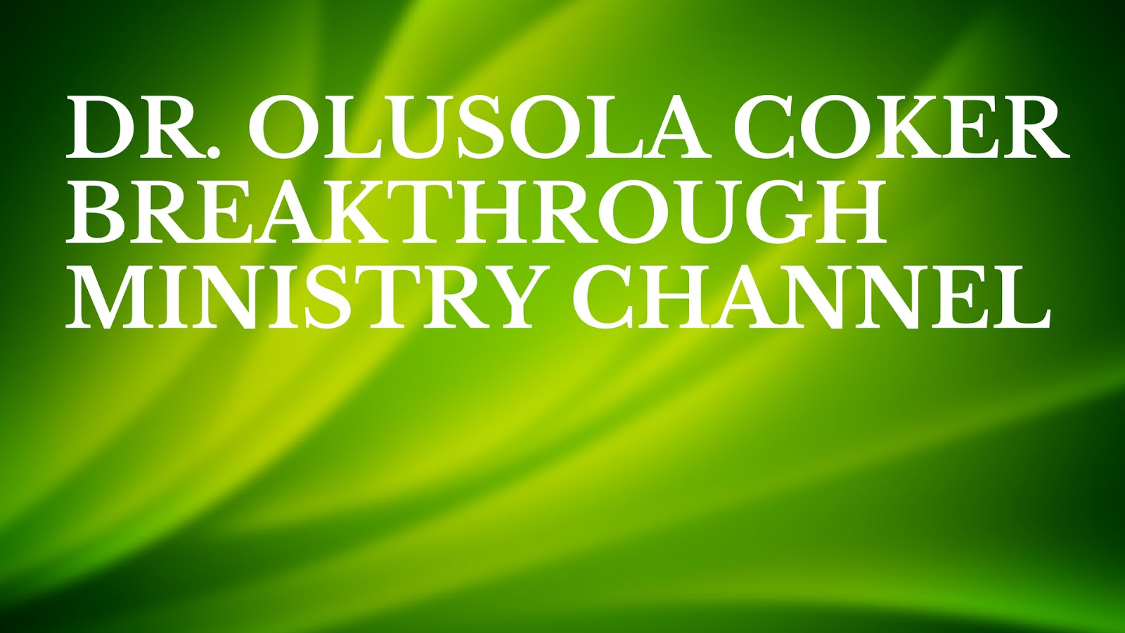 Dr. Olusola Coker Breakthrough Ministry Channel