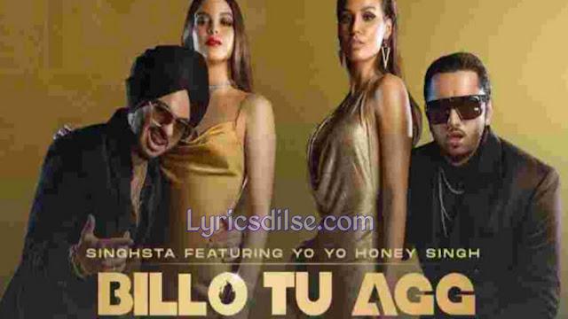 Billo Tu Agg Lyrics - Yo Yo Honey Singh