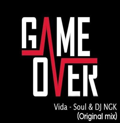 Vida Soul & DJ NGK - Game Over (Original Mix) 2019.png