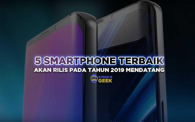 5 Smartphone Terbaik Siap Menggemparkan Dunia Smartphone di tahun 2019