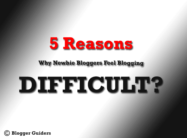 5 Reasons: Why Blogging is Too Difficult for Newbies