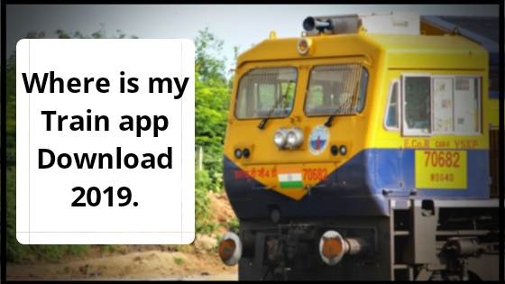 Where is my Train app Download 2019.
