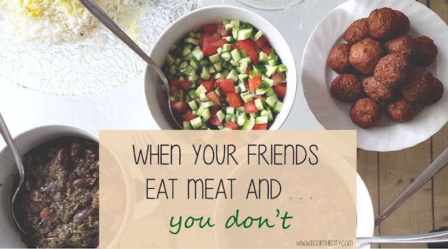 When your friends eat meat and you don't - thoughts and tips