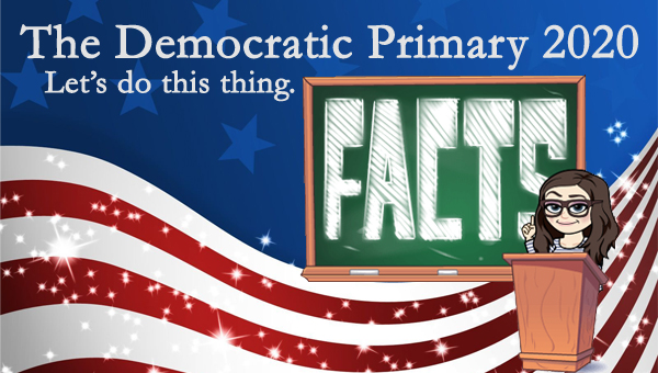 image of a cartoon version of me standing at a podium gesturing to the word 'FACTS' written in large text on a chalkboard, pictured in front of a patriotic stars-and-stripes graphic, to which I've added text reading: 'The Democratic Primary 2020: Let's do this thing.'