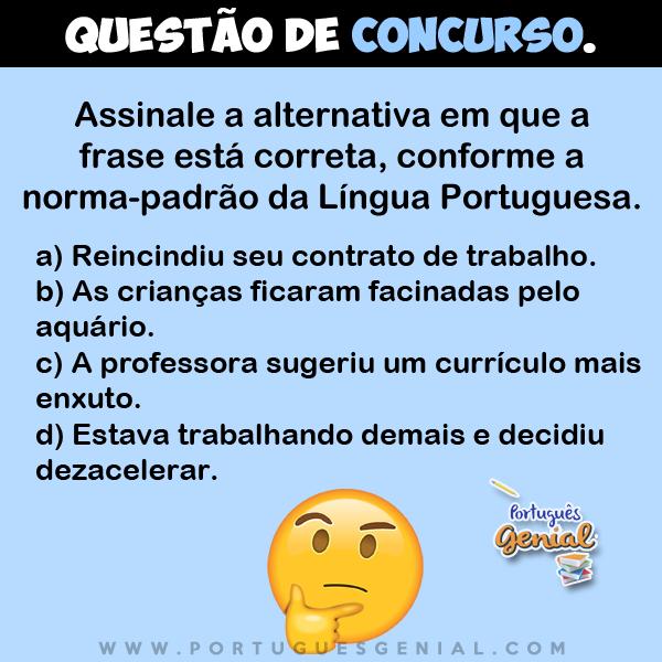 Assinale a alternativa em que a frase está correta, conforme a norma-padrão da Língua Portuguesa.