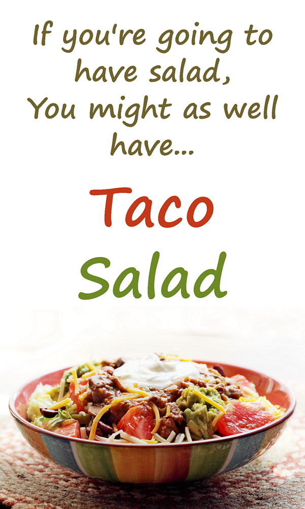 If you're going to have salad, you might as well make it a taco salad, right? Want some chips with that?