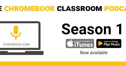 Now Available: The Chromebook Classroom Podcast