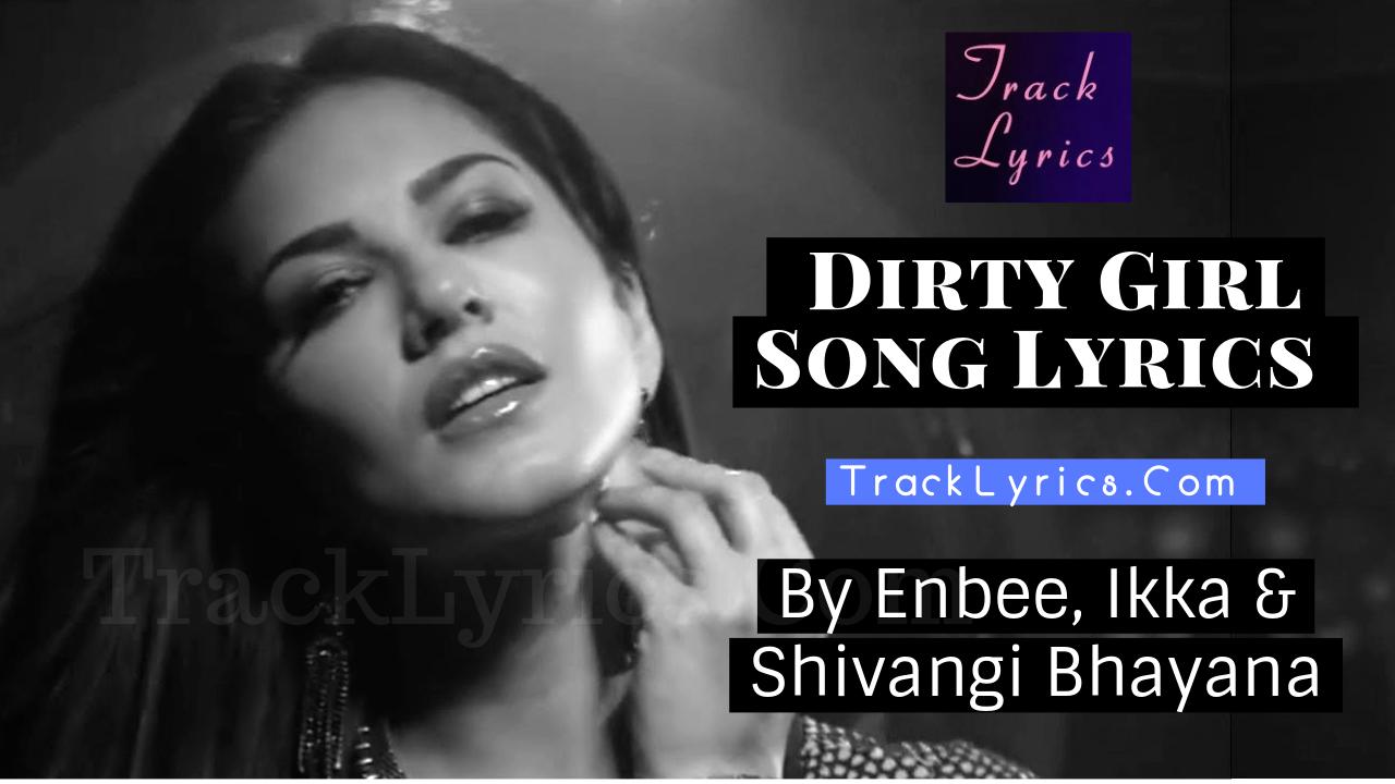 Dirty Girl Lyrics Sunny Leone Enbee Ikka Shivangi Bhayana