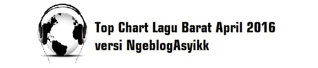 Top Chart Lagu Barat April 2016 versi NgeblogAsyikk - Download